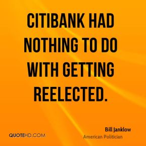Bill Janklow - Citibank had nothing to do with getting reelected.