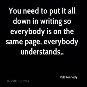 Bill Kennedy - You need to put it all down in writing so everybody is on the same page, everybody understands.