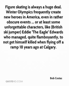 Figure skating is always a huge deal. Winter Olympics frequently create new heroes in America, even in rather obscure events ... or at least some unforgettable characters, like (British ski jumper) Eddie 'The Eagle' Edwards who managed, quite flamboyantly, to not get himself killed when flying off a ramp 18 years ago at Calgary.