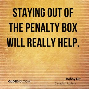 Bobby Orr - Staying out of the penalty box will really help.