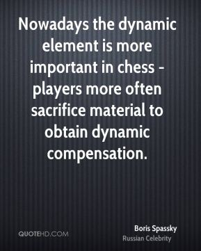 Nowadays the dynamic element is more important in chess - players more often sacrifice material to obtain dynamic compensation.