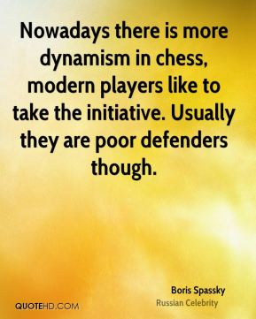 Nowadays there is more dynamism in chess, modern players like to take the initiative. Usually they are poor defenders though.