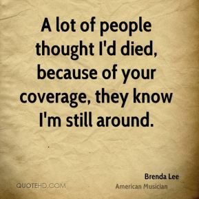 Brenda Lee - A lot of people thought I'd died, because of your coverage, they know I'm still around.