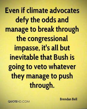 Even if climate advocates defy the odds and manage to break through the congressional impasse, it's all but inevitable that Bush is going to veto whatever they manage to push through.