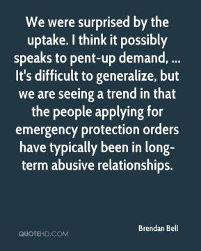 Brendan Bell - We were surprised by the uptake. I think it possibly speaks to pent-up demand, ... It's difficult to generalize, but we are seeing a trend in that the people applying for emergency protection orders have typically been in long-term abusive relationships.