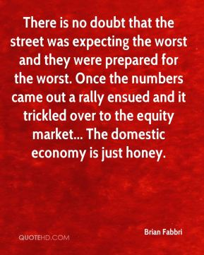 There is no doubt that the street was expecting the worst and they were prepared for the worst. Once the numbers came out a rally ensued and it trickled over to the equity market... The domestic economy is just honey.