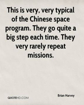 Brian Harvey - This is very, very typical of the Chinese space program. They go quite a big step each time. They very rarely repeat missions.