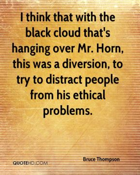 I think that with the black cloud that's hanging over Mr. Horn, this was a diversion, to try to distract people from his ethical problems.