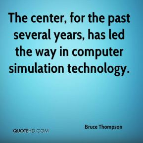 The center, for the past several years, has led the way in computer simulation technology.