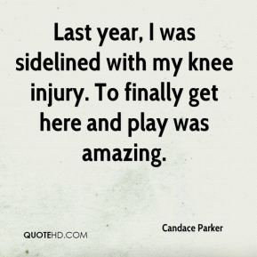 Candace Parker - Last year, I was sidelined with my knee injury. To finally get here and play was amazing.