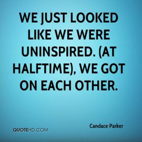 Candace Parker - We just looked like we were uninspired. (At halftime), we got on each other.