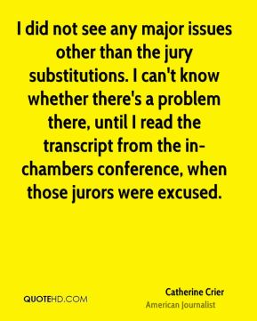 I did not see any major issues other than the jury substitutions. I can't know whether there's a problem there, until I read the transcript from the in-chambers conference, when those jurors were excused.