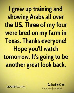 I grew up training and showing Arabs all over the US. Three of my four were bred on my farm in Texas. Thanks everyone! Hope you'll watch tomorrow. It's going to be another great look back.