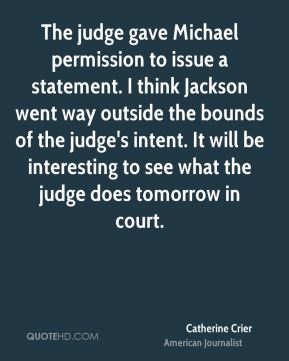 The judge gave Michael permission to issue a statement. I think Jackson went way outside the bounds of the judge's intent. It will be interesting to see what the judge does tomorrow in court.
