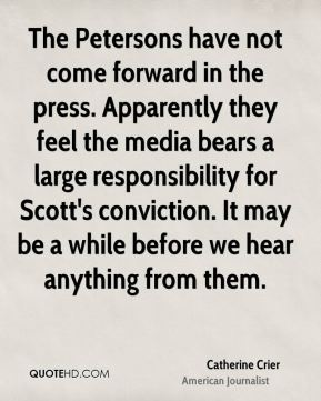 The Petersons have not come forward in the press. Apparently they feel the media bears a large responsibility for Scott's conviction. It may be a while before we hear anything from them.