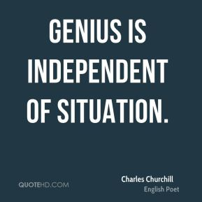 Genius is independent of situation.