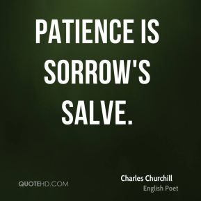 Charles Churchill - Patience is sorrow's salve.