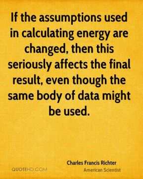 If the assumptions used in calculating energy are changed, then this seriously affects the final result, even though the same body of data might be used.