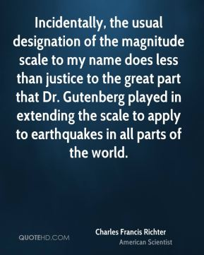 Incidentally, the usual designation of the magnitude scale to my name does less than justice to the great part that Dr. Gutenberg played in extending the scale to apply to earthquakes in all parts of the world.