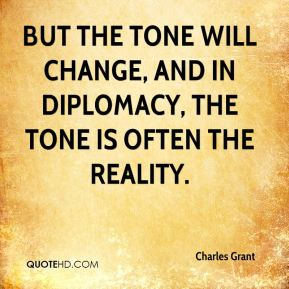 But the tone will change, and in diplomacy, the tone is often the reality.
