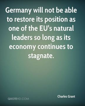 Germany will not be able to restore its position as one of the EU's natural leaders so long as its economy continues to stagnate.