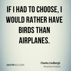 If I had to choose, I would rather have birds than airplanes.
