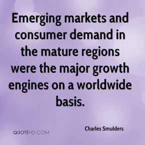 Charles Smulders - Emerging markets and consumer demand in the mature regions were the major growth engines on a worldwide basis.