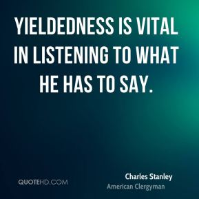Yieldedness is vital in listening to what He has to say.