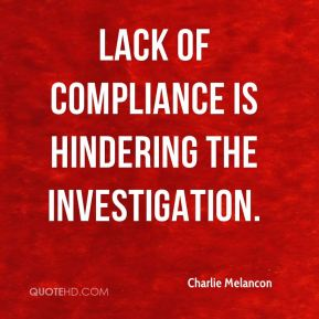 Charlie Melancon - Lack of compliance is hindering the investigation.