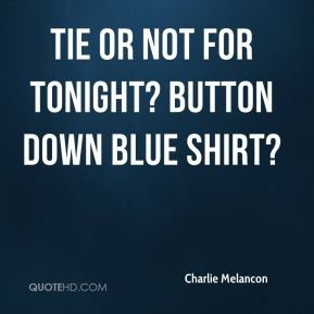 Tie or not for tonight? Button down blue shirt?