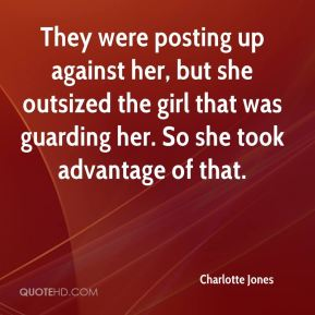 Charlotte Jones - They were posting up against her, but she outsized the girl that was guarding her. So she took advantage of that.