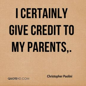 I certainly give credit to my parents.