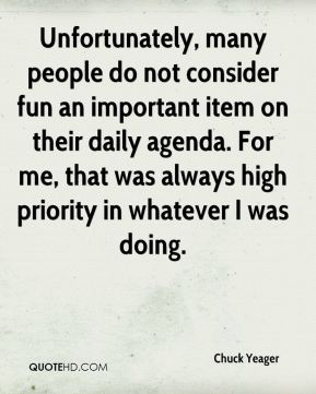 Unfortunately, many people do not consider fun an important item on their daily agenda. For me, that was always high priority in whatever I was doing.