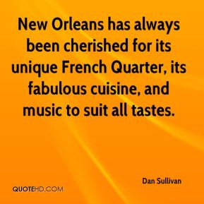 Dan Sullivan - New Orleans has always been cherished for its unique French Quarter, its fabulous cuisine, and music to suit all tastes.