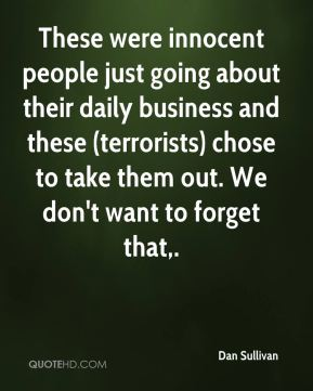 These were innocent people just going about their daily business and these (terrorists) chose to take them out. We don't want to forget that.