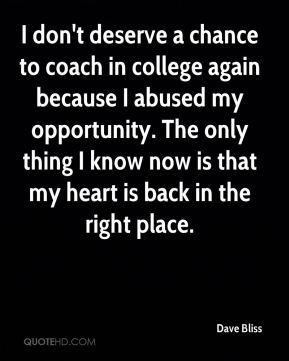 I don't deserve a chance to coach in college again because I abused my opportunity. The only thing I know now is that my heart is back in the right place.