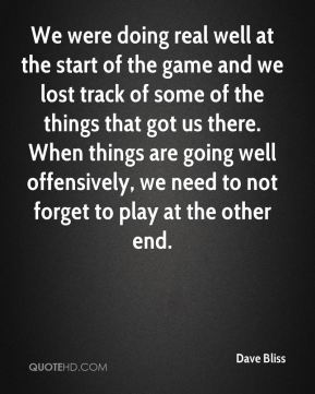 We were doing real well at the start of the game and we lost track of some of the things that got us there. When things are going well offensively, we need to not forget to play at the other end.
