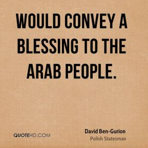 David Ben-Gurion - would convey a blessing to the Arab people.