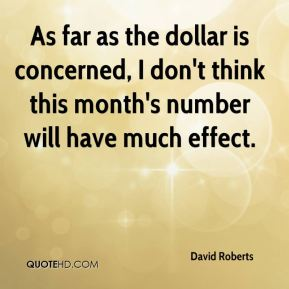 As far as the dollar is concerned, I don't think this month's number will have much effect.