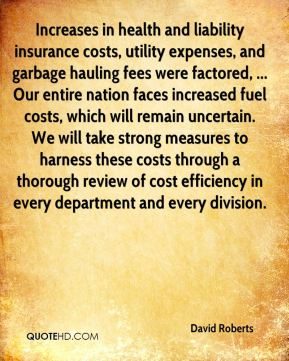 David Roberts - Increases in health and liability insurance costs, utility expenses, and garbage hauling fees were factored, ... Our entire nation faces increased fuel costs, which will remain uncertain. We will take strong measures to harness these costs through a thorough review of cost efficiency in every department and every division.