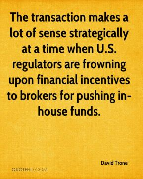 David Trone - The transaction makes a lot of sense strategically at a time when U.S. regulators are frowning upon financial incentives to brokers for pushing in-house funds.