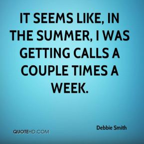 Debbie Smith - It seems like, in the summer, I was getting calls a couple times a week.