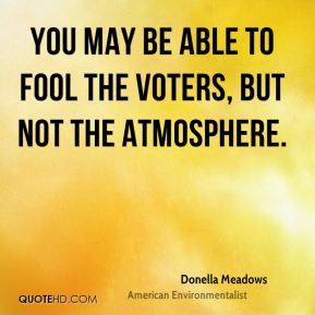 You may be able to fool the voters, but not the atmosphere.