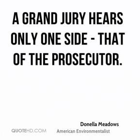 Donella Meadows - A grand jury hears only one side - that of the prosecutor.