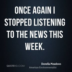Once again I stopped listening to the news this week.