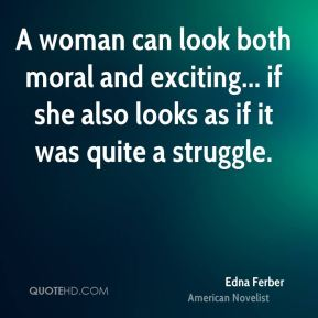 A woman can look both moral and exciting... if she also looks as if it was quite a struggle.