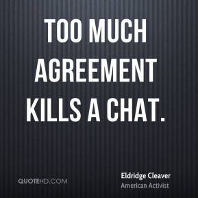 Too much agreement kills a chat.