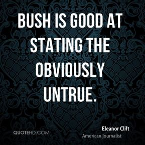 Eleanor Clift - Bush is good at stating the obviously untrue.