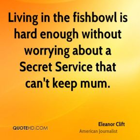Living in the fishbowl is hard enough without worrying about a Secret Service that can't keep mum.