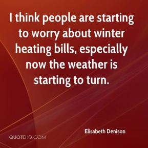 Elisabeth Denison - I think people are starting to worry about winter heating bills, especially now the weather is starting to turn.